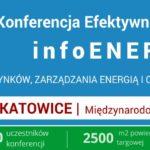 """Targi i Konferencja Efektywności Energetycznej """"infoENERGIA 2017"""""""